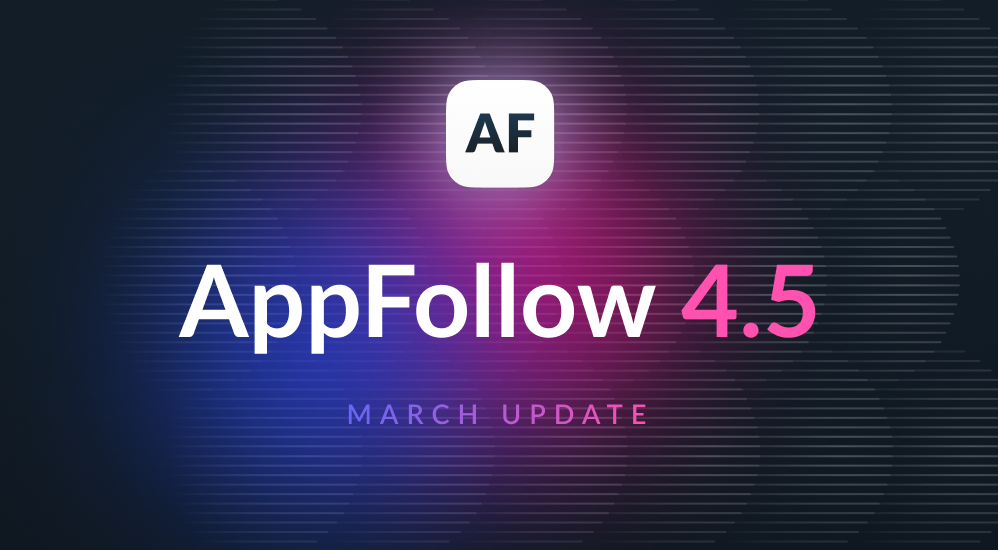 AppFollow 4.5: March Update