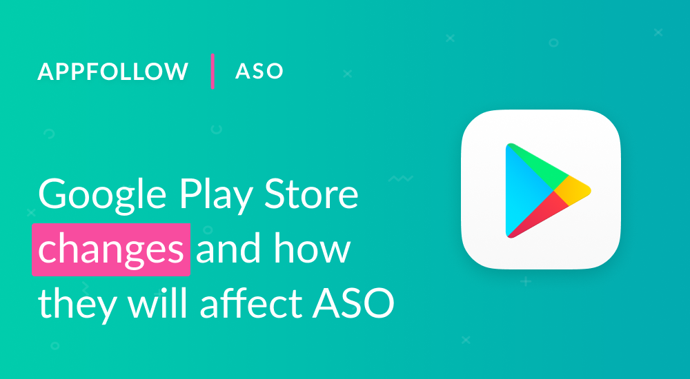 Google Play Store changes and ho    | Blog | AppFollow