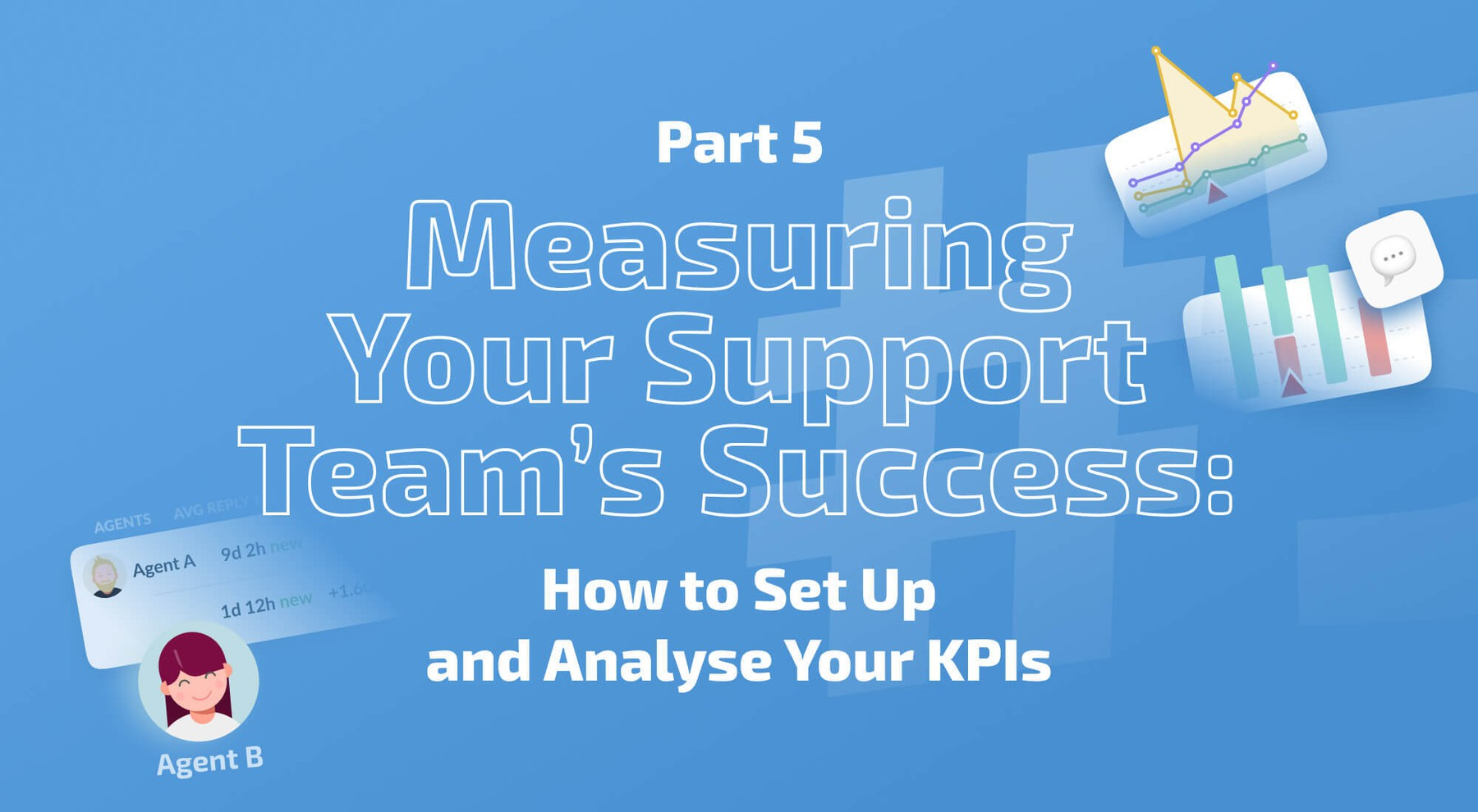 Measuring Your Support Team's Success: How to Set Up And Analyse Your KPIs