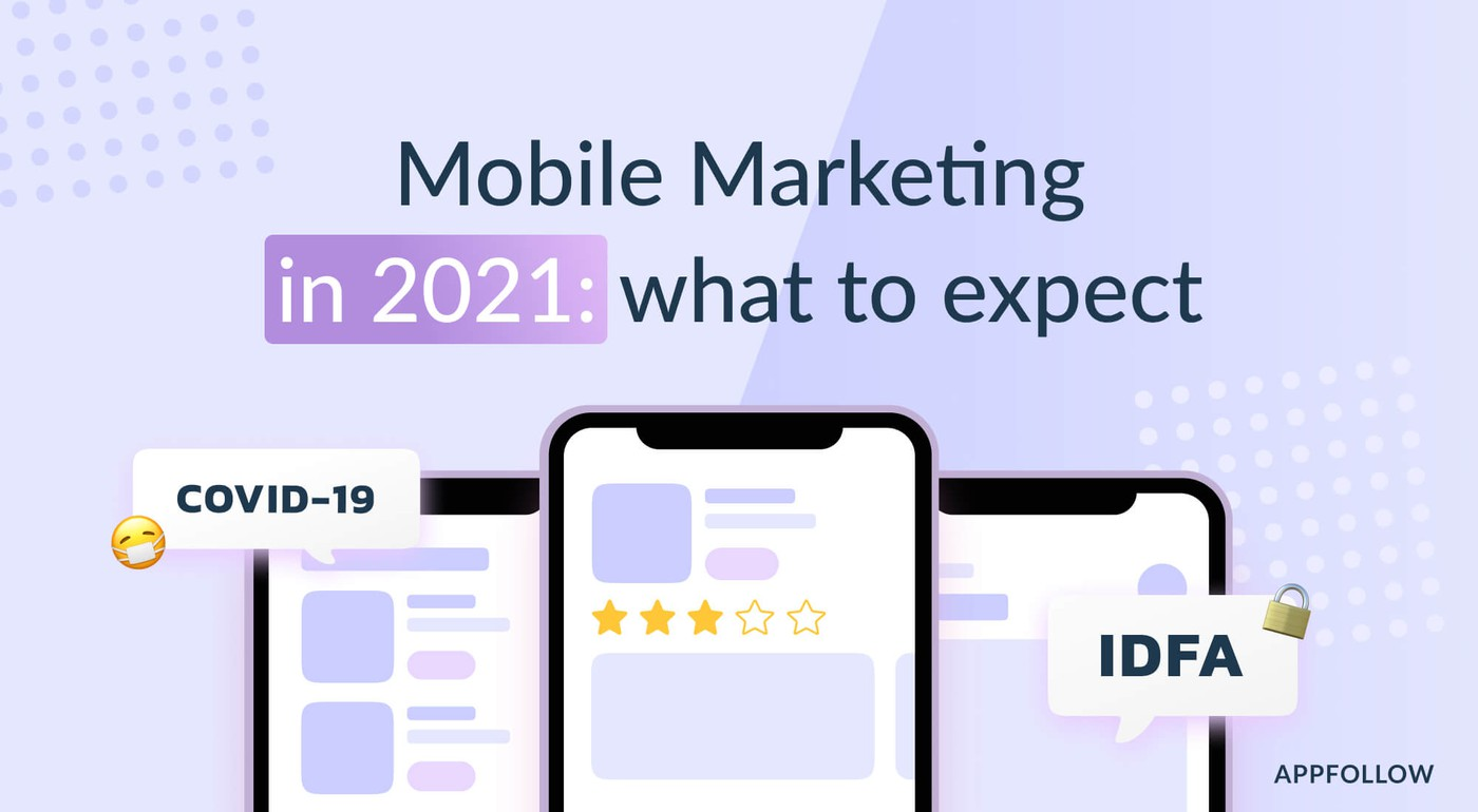 Mobile Marketing in 2021: trends and thoughts
