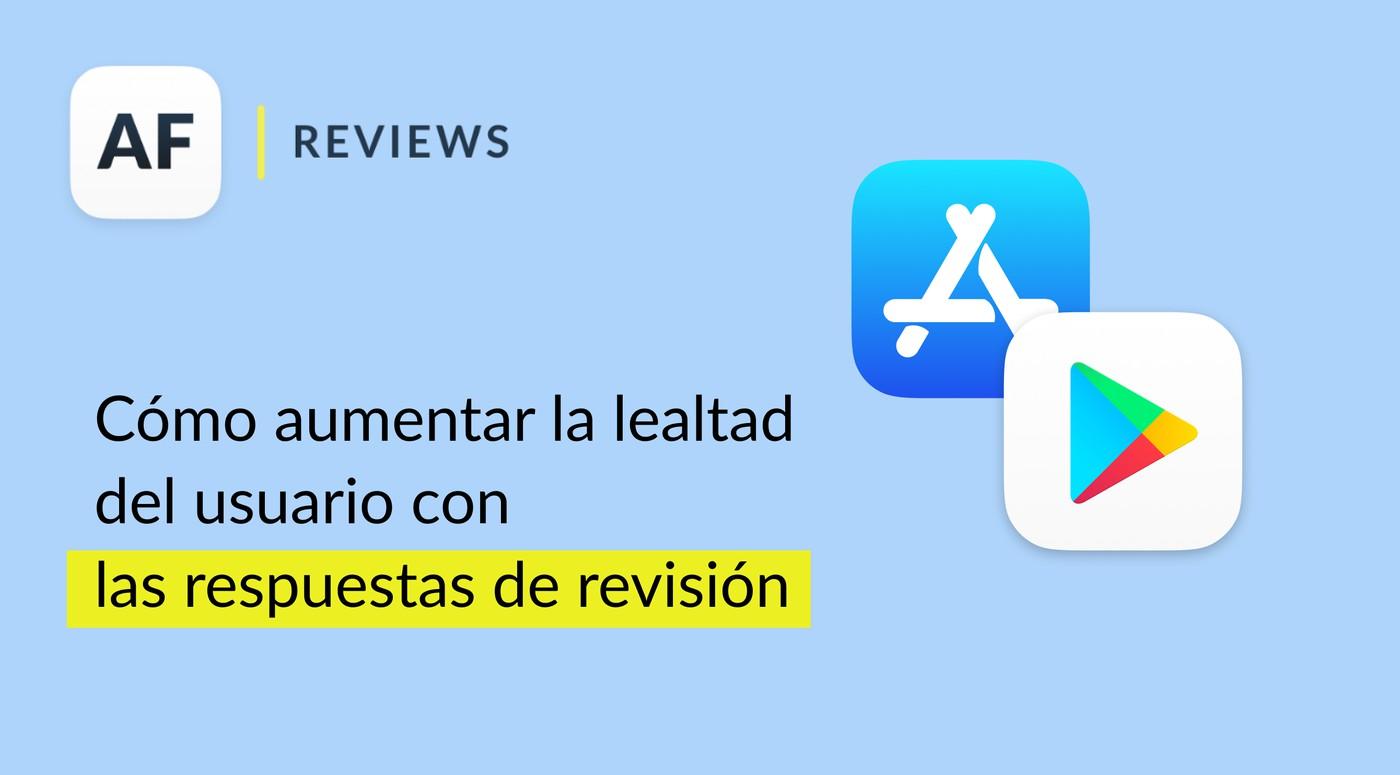 Cómo aumentar la lealtad del usuario con las respuestas de revisión