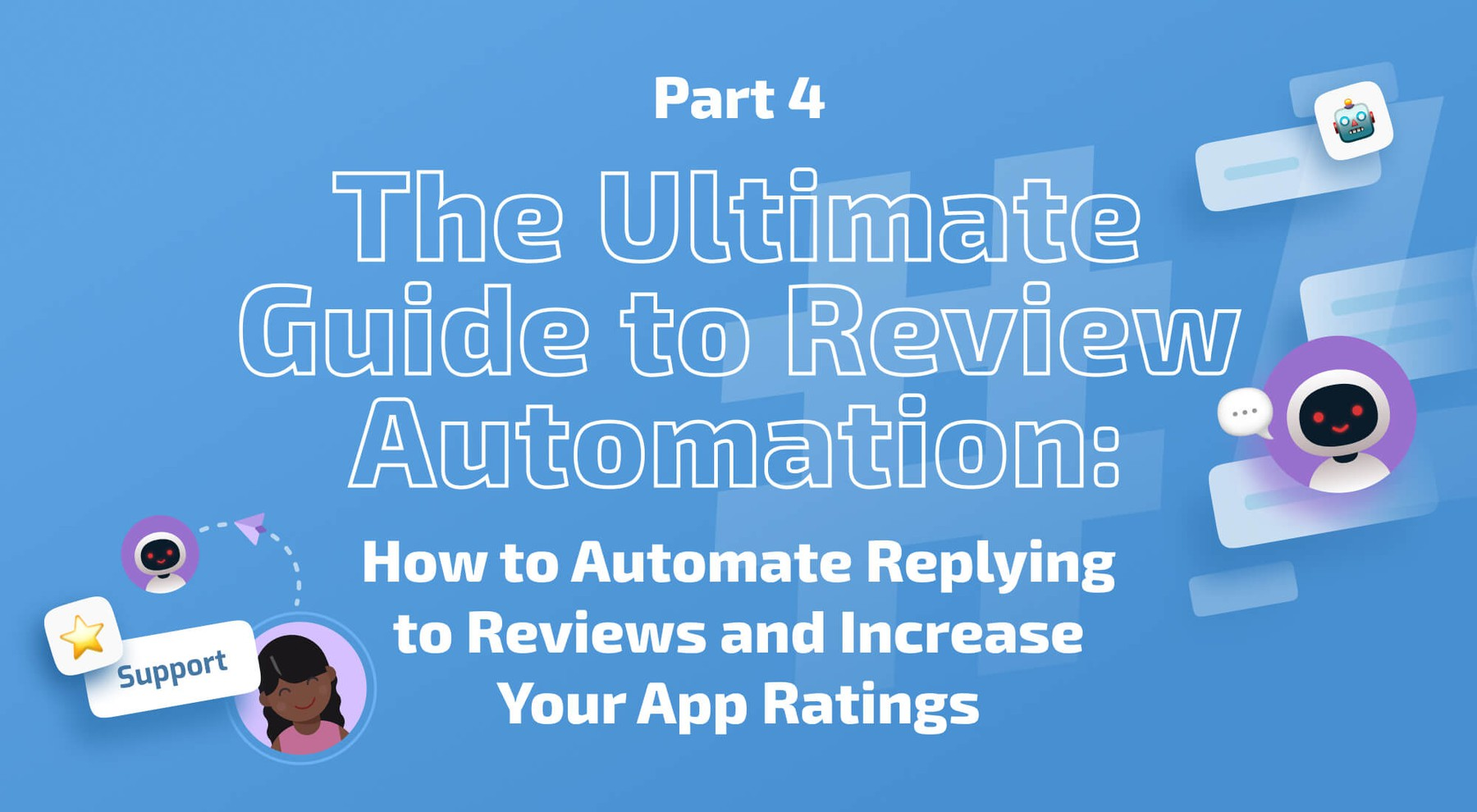 The Ultimate Guide to Review Automation: How to Automate Replying to Reviews and Increase Your App Ratings