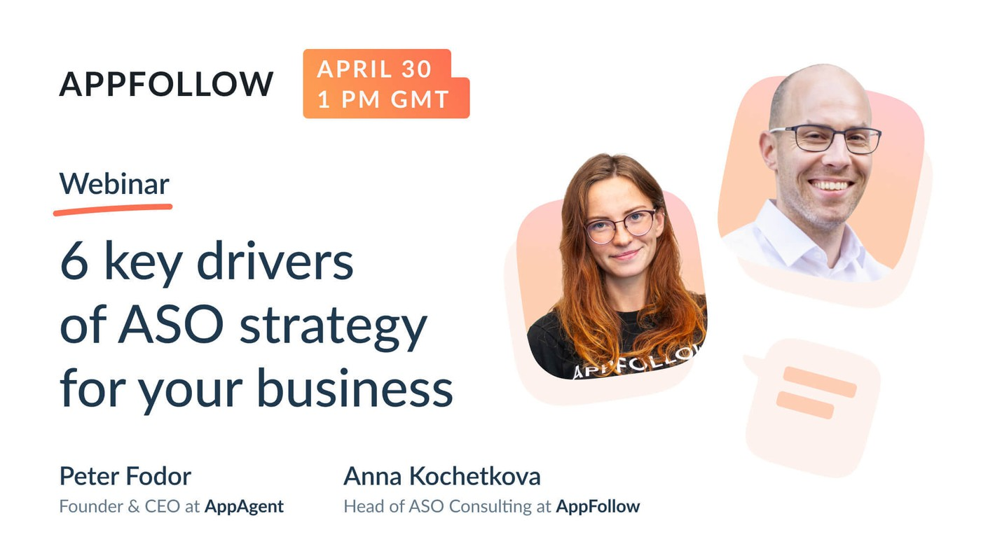 Webinar recording: 6 key drivers of ASO strategy for your business by AppAgent and AppFollow