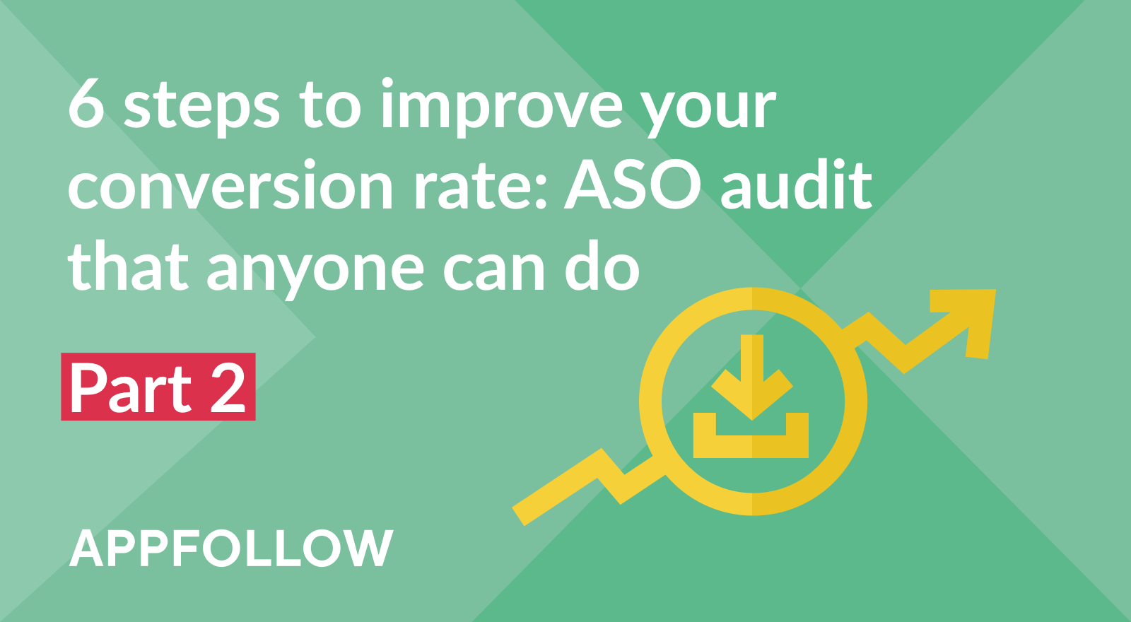 6 Steps To Improve Your Conversion Rate: ASO audit that anyone can do — Part 2