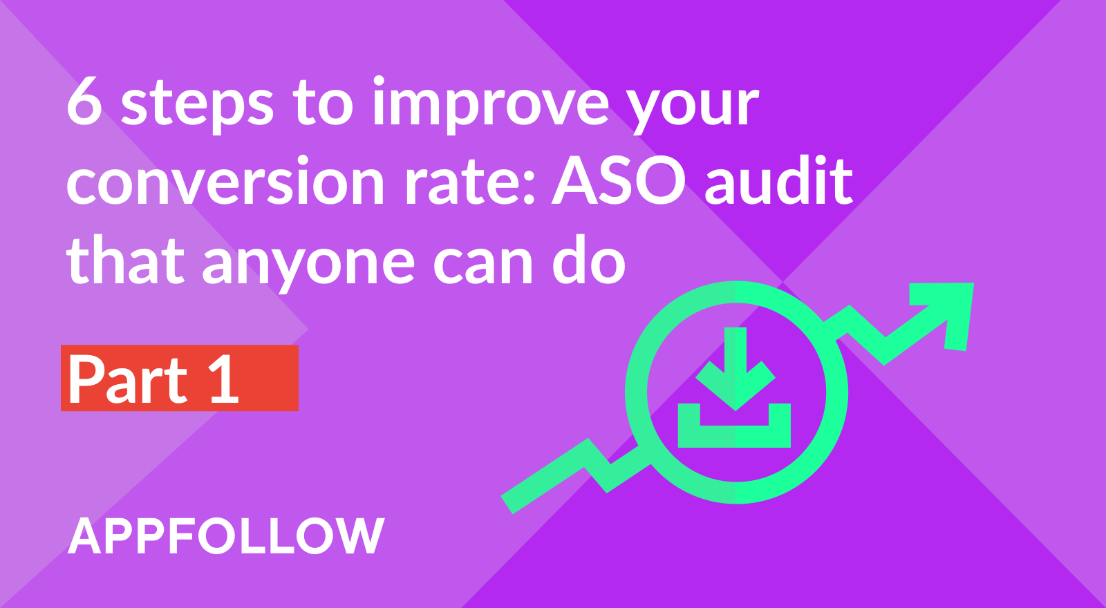 ASO audit that anyone can do. Six steps to improve your conversion rate.  Part 1